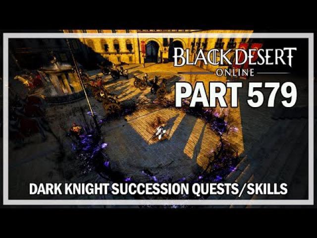 Black Desert Online - Dark Knight Let's Play Part 579 - DK Succession