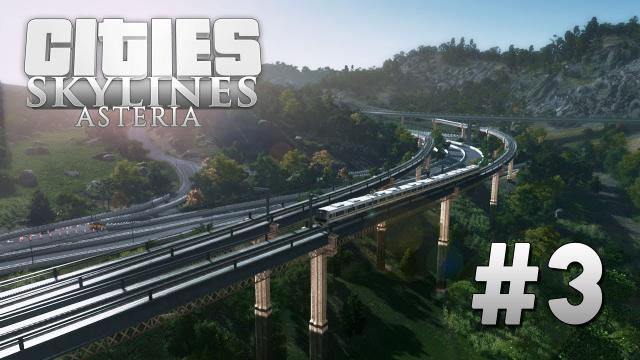 Cities Skylines: Asteria [EP3] The Sylvan Valley & the Highway 01