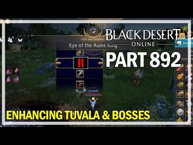 Black Desert Online - Let's Play Part 892 - Tuvala Enhancing & Rift Bosses