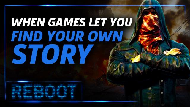 When Games Let You Find Your Own Story - Reboot Episode 10.5