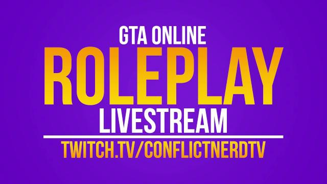 GTA ROLEPLAY LIVE NOW @ http://twitch.tv/conflictnerdtv