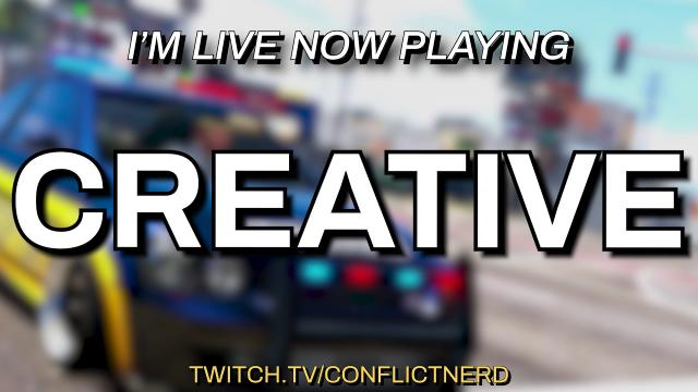 CREATIVE LIVESTREAM RIGHT NOW ON https://www.twitch.tv/conflictnerd