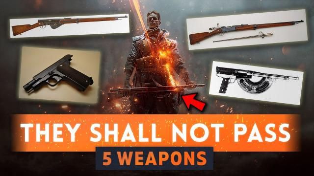► WE NEED THESE! - 5 Weapons for They Shall Not Pass DLC - Battlefield 1