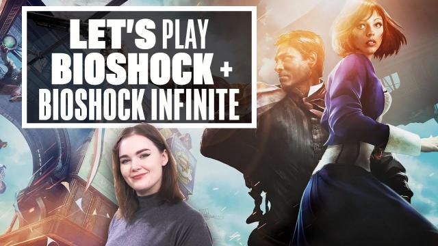 Let's Play Bioshock + Bioshock Infinite: FROM RAPTURE TO COLUMBIA