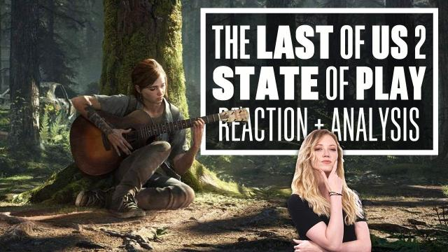 The Last of Us Part 2 State of Play - The Last of Us 2 REACTION AND ANALYSIS