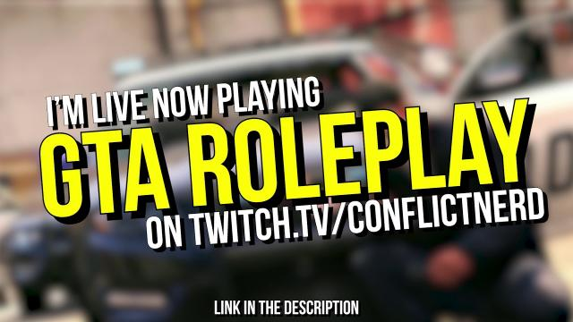 I'm Playing GTA Roleplay RIGHT NOW on https://www.twitch.tv/conflictnerd
