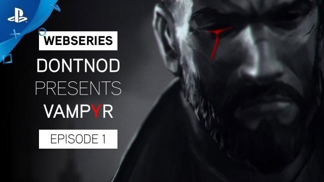 Vampyr - Webseries: DONTNOD Presents Episode 1 - Making Monsters   PS4