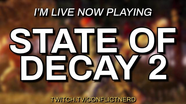 I'm Live Now Playing STATE OF DECAY 2 on https://www.twitch.tv/conflictnerd