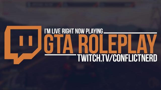 GTA ROLEPLAY LIVE @ https://www.twitch.tv/conflictnerd