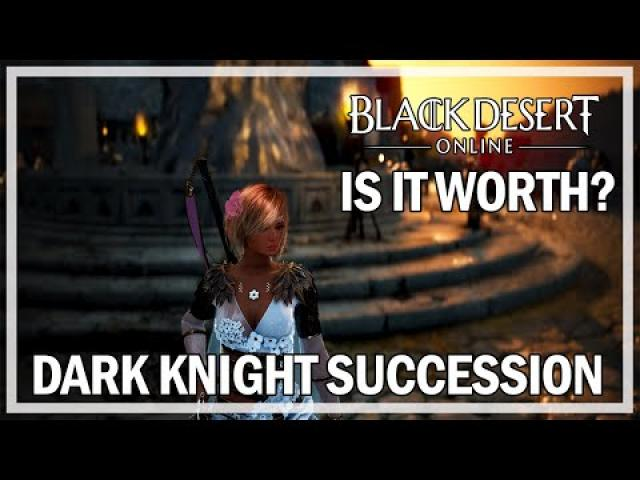 Dark Knight Succession Is It Worth? Thoughts Opinions - Black Desert Online