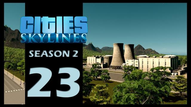 Cities: Skylines Season 2 | Episode 23 | Nuclear Power Plant!