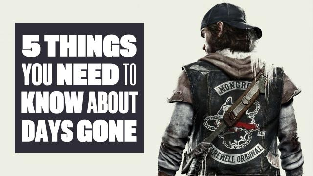 5 Things About Days Gone That Are Really Rather Useful To Know