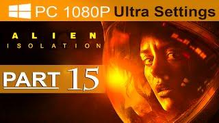 Alien Isolation Walkthrough Part 15 [1080p HD PC ULTRA] Alien Isolation Gameplay - No Commentary