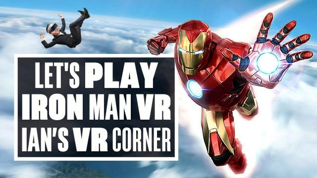 Let's Play Iron Man VR - THE FIRST TWO HOURS - Ian's VR Corner
