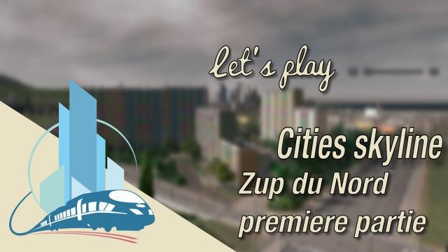 [FR] Let's play Cities Skylines Episode 49 : La ZUP du Nord premiere partie