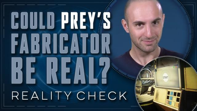 Could Prey's Fabricator be Real? - Reality Check