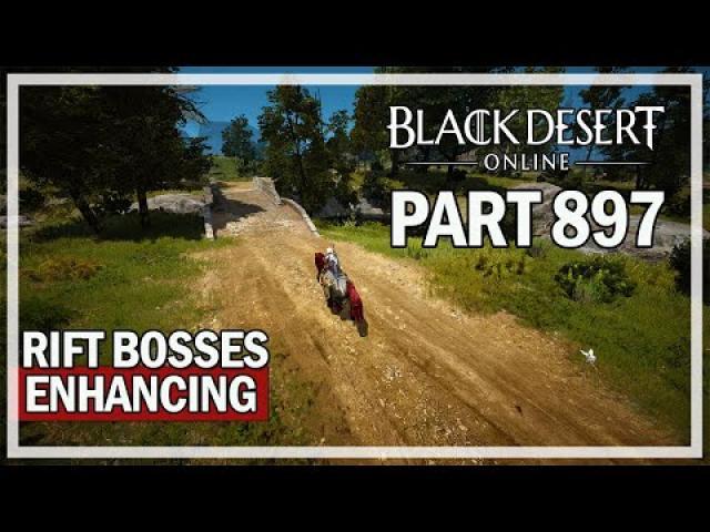 Black Desert Online - Let's Play Part 897 - Rift Bosses & Enhancing