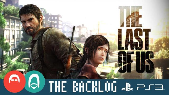 The Last of Us (PS3 2013) - All time best? Or overrated? - The Backlog