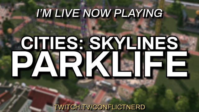 I'm Live Now Playing CITIES SKYLINES PARKLIFE on https://www.twitch.tv/conflictnerd