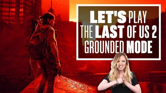 Let's Play The Last of Us Part 2 Grounded Mode + Permadeath - THE LAST OF US PART 2 UPDATE