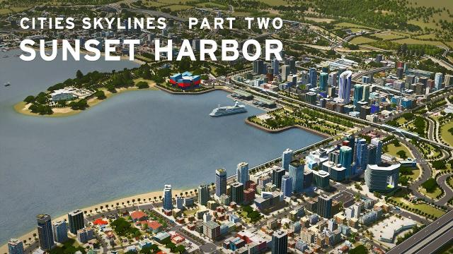 Cities Skylines: Sunset Harbor - PART TWO -