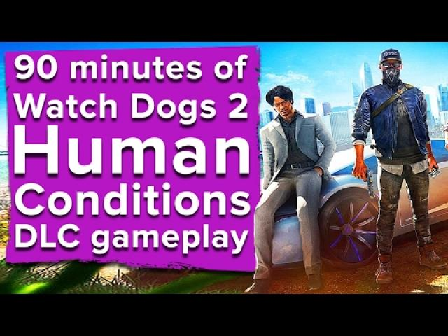 90 minutes of Watch Dogs 2 Human Conditions DLC - Live stream