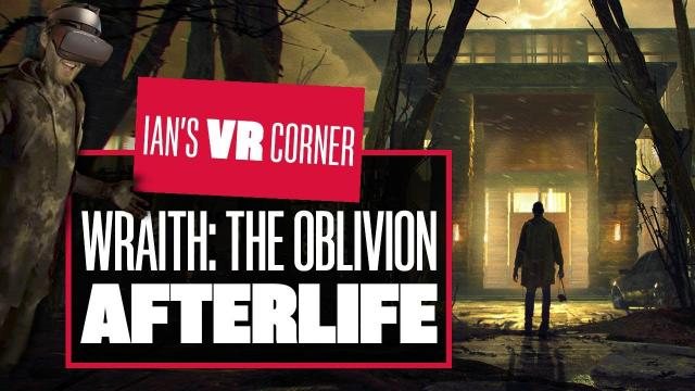 Wraith: The Oblivion - Afterlife Gameplay Is So Disappointing It's Scary - Ian's VR Corner