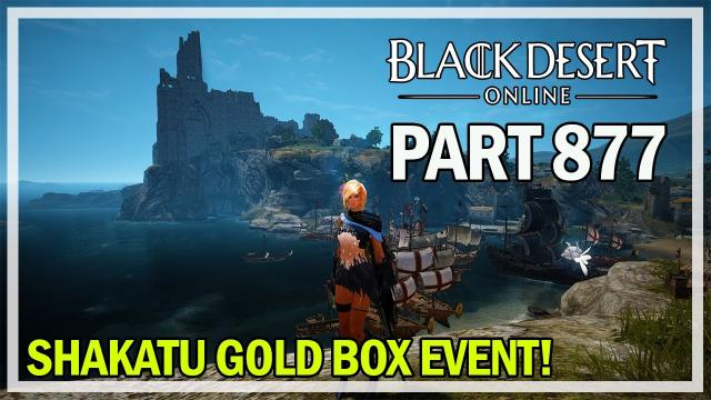 Black Desert Online - Let's Play Part 877 - Shakatu Gold Box Event Quest!