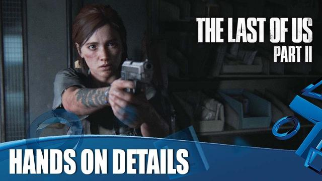 The Last Of Us Part II - Hands On Details