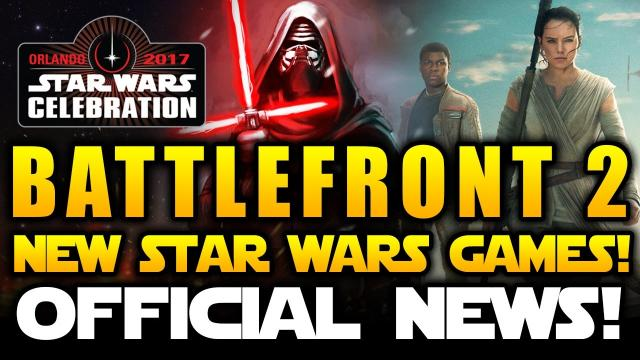 Star Wars Battlefront 2 (2017) - OFFICIAL NEWS!!  New Star Wars Games Coming to Celebration 2017 !