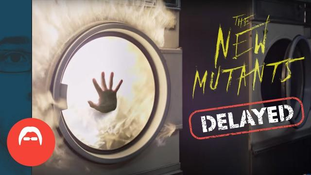 Why was THE NEW MUTANTS delayed?