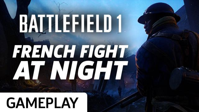 Battlefield 1's Prise De Tahure Features The French Fighting At Night Gameplay