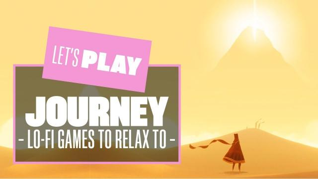 Let's Play Journey - Lo-Fi Games to Relax to