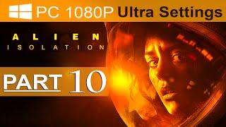 Alien Isolation Walkthrough Part 10 [1080p HD PC ULTRA] Alien Isolation Gameplay - No Commentary