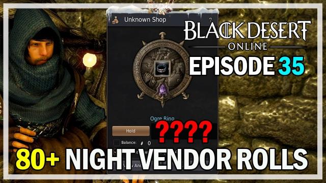 80+ Night Vendor Rolls Episode 35 Ogre Ring - Black Desert Online