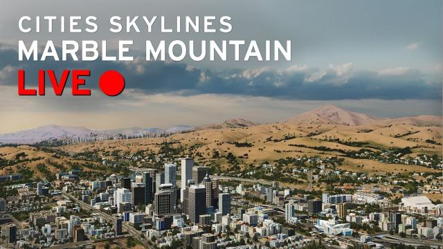 Cities Skylines [LIVE] Marble Mountain