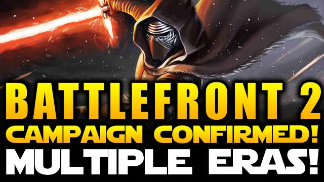 Star Wars Battlefront 2 2017 SINGLE PLAYER CAMPAIGN CONFIRMED Multiple Eras New Heroes
