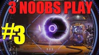 3 Noobs Play - Destiny - Level 4!! - Part 3