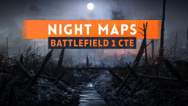 ► ARE NIGHT MAPS COMING FOR BATTLEFIELD 1?