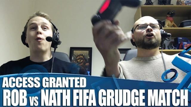 Access Granted - Rob Vs Nath FIFA Grudge Match!
