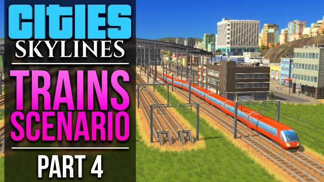 Cities: Skylines Trains Scenario | PART 4 | THE FIRST TRAINS