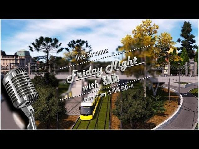 #55/P2 Friday Night with Skib playing Cities Skylines! Let's go deeper with some cool builds!