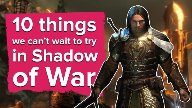 10 things we can't wait to try in Shadow of War
