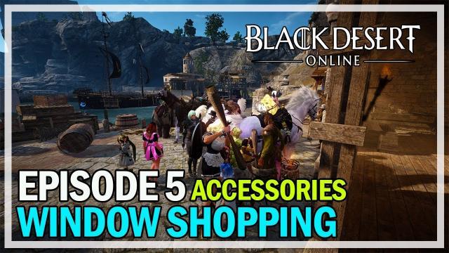Window Shopping Episode 5 - Accessories - Black Desert Online