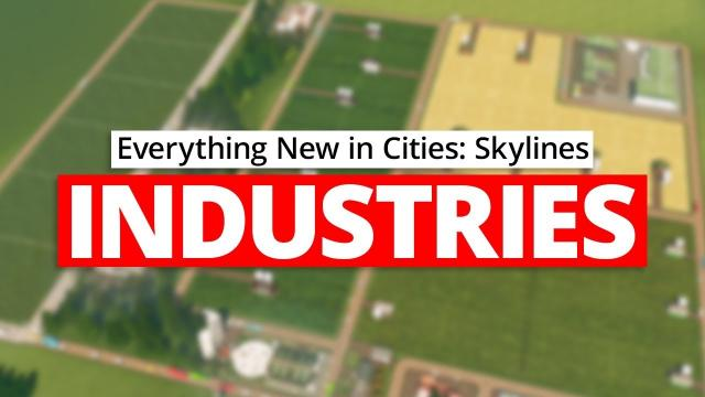 Everything New in Cities: Skylines Industries