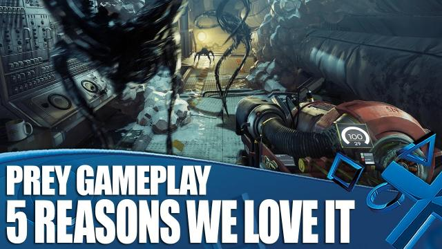 Prey new gameplay - 5 Reasons We Love What We've Played So Far