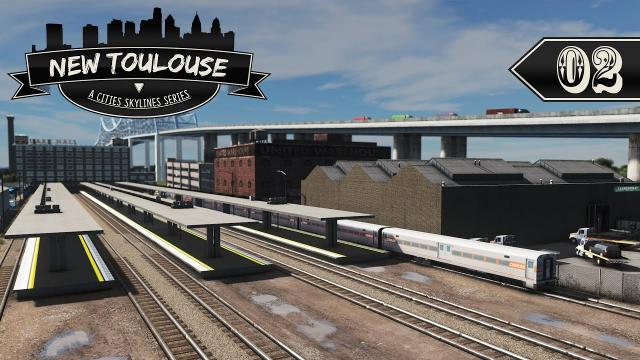 Cities Skylines: New Toulouse - 02 - Union Station