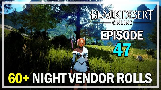 60+ Night Vendor Rolls Episode 47 Kzarka - Black Desert Online