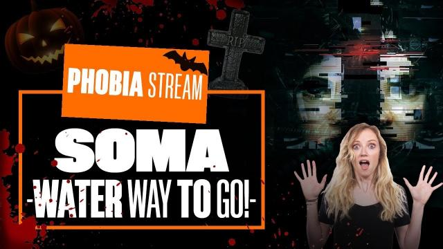 Let's Play Soma - WATER WAY TO GO! - Aoife's Halloween Face Your Phobia Stream