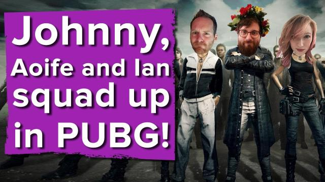 Aoife, Ian and Johnny squad up in PlayerUnknown's Battlegrounds - Let's Three Play
